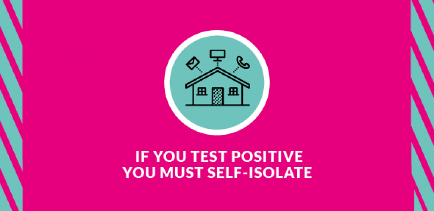 If you test postive you must self-isolate
