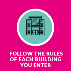 Follow the rules of each building you enter